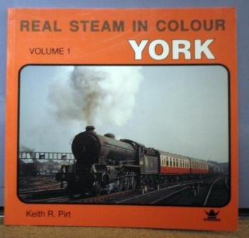 Real Steam in Colour: York: KEITH R PIRT