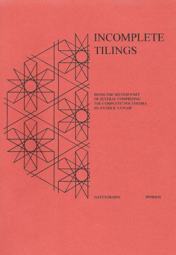 9780951670132: Incomplete Tilings: Being the Second Part of Several Comprising the Complete? Polyhedra