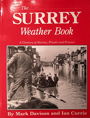 The Surrey Weather Book: A Century of Storms, Floods and Freezes: Davison, Mark, Currie, Ian
