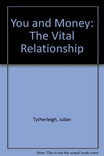 YOU AND MONEY: The Vital Relationship: Tytherleigh, Julian