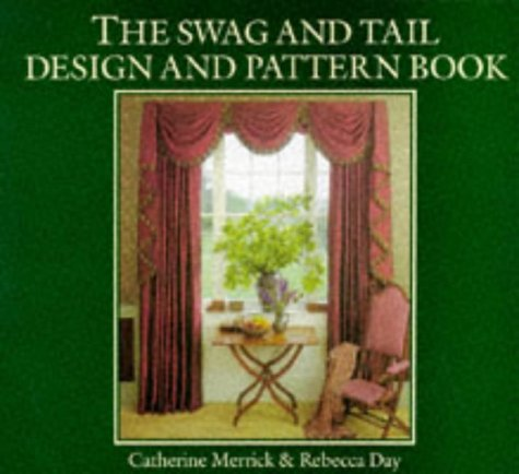 The Swag and Tail Design and Pattern Book: Catherine Merrick, Rebecca Day
