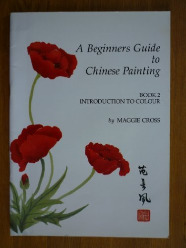 A Beginners Guide to Chinese Painting ; Book 2. Introduction to Colour