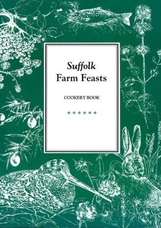 Suffolk Farm Feasts : Cookery Book