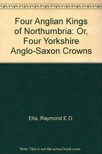 9780951702604: Four Anglian Kings of Northumbria: Or, Four Yorkshire Anglo-Saxon Crowns