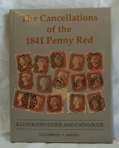 THE CANCELLATIONS OF THE 1841 PENNY RED: ILLUSTRATED GUIDE AND CATALOGUE: Goldsmith, David and ...