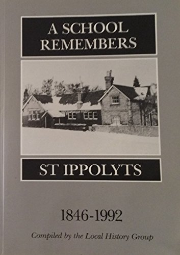 A School Remembers: St. Ippolyts: Extracs from School Logs with Memories and Photographs 1846-1992:...