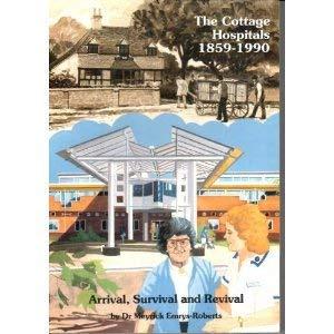 The cottage hospitals, 1859-1990:: Meyrick EMRYS-ROBERTS