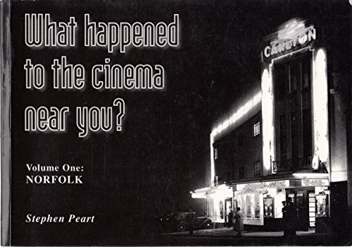 9780951719206: What Happened to the Cinema Near You?: Norfolk v. 1: A Pictorial Survey