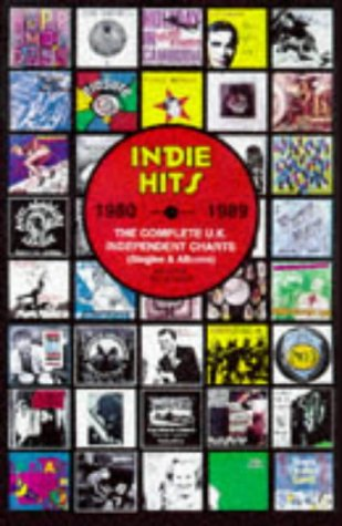 9780951720691: Indie Hits: The Complete UK Independent Charts 1980-1989: The Complete UK Singles and Album Independent Charts, 1980-89