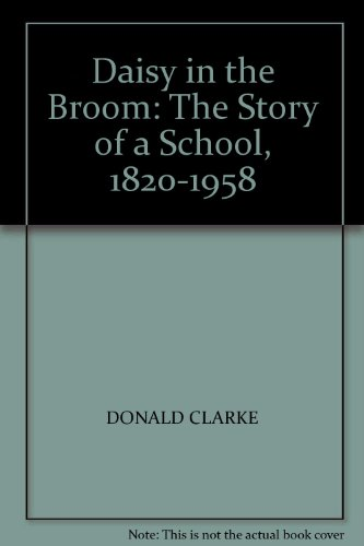 A Daisy in the Broom: The Story of a School 1820 - 1958.: Clarke, Donald