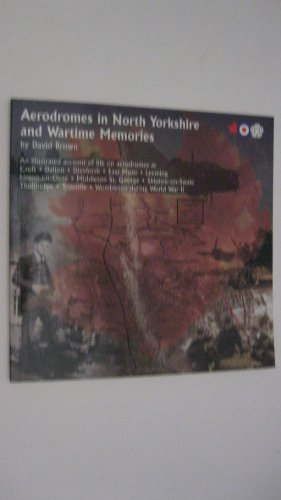 Aerodromes in North Yorkshire and Wartime Memories.