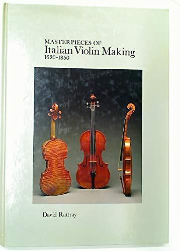 Masterpieces of Italian Violin Making, 1620-1850 (9780951727102) by Bruce, Clarissa [Photogr]; Rattray, David