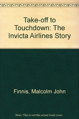 Take-Off To Touchdown: The Invicta Airlines Story (SCARCE HARDBACK FIRST EDITION SIGNED BY THE AU...