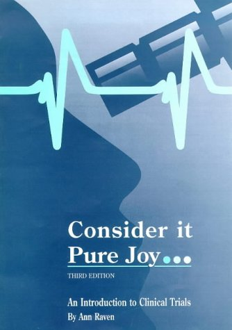 Consider it Pure Joy.: Introduction to Clinical Trials: Raven, Ann