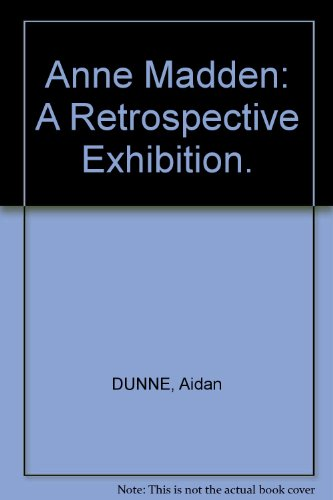 Anne Madden__ A Retrospective Exposition