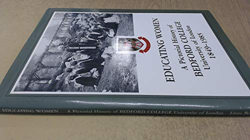 Educating Women: Pictorial History of Bedford College, University of London, 1849-1985: Bentley, ...