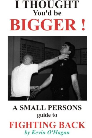 I Thought You'd Be Bigger: Small Person's Guide to Fighting Back: O'Hagan, Kevin
