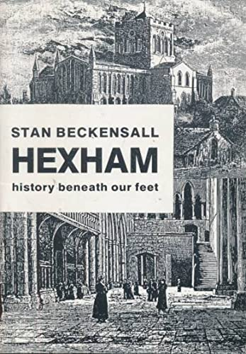 9780951759004: Hexham: History Beneath Our Feet