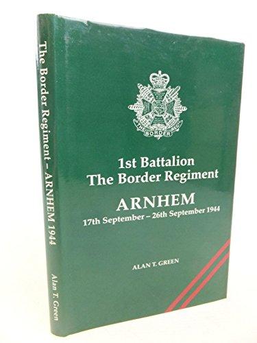 1st Battalion the Border Regiment: Arnhem 17th September - 26th September 1944: Green, Alan