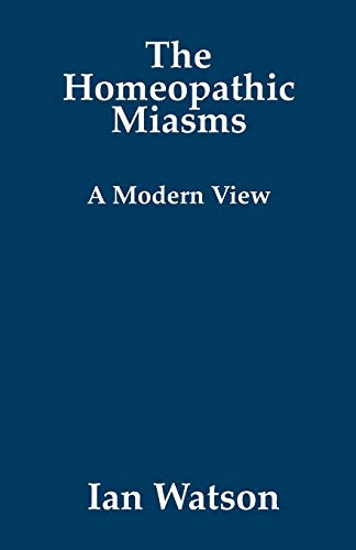 The Homeopathic Miasms: A Modern View (Paperback): Ian Watson