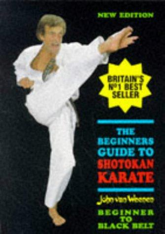 The Beginner's Guide to Shotokan Karate: Van Weenen, John