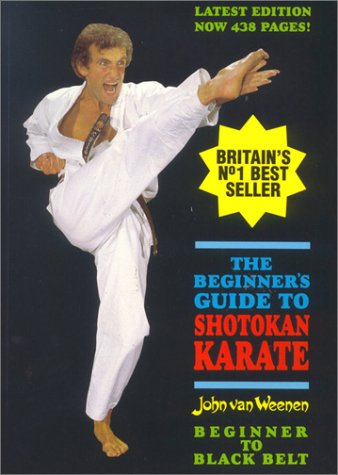 The Beginner's Guide to Shotokan Karate: Beginner to Black Belt (0951766066) by Weenen, John Van