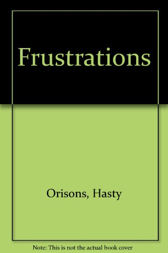 Frustrations: Orisons, Hasty
