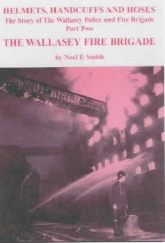 9780951776247: Helmets, Handcuffs and Hoses: The Wallasey Fire Brigade Part 2