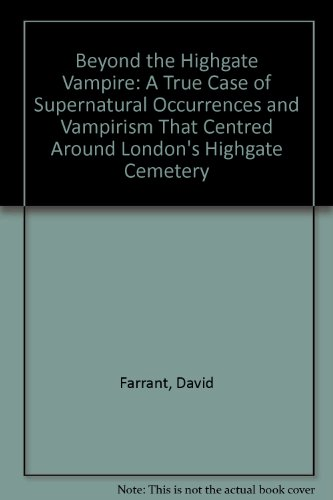 9780951786710: Beyond the Highgate Vampire: A True Case of Supernatural Occurrences and Vampirism That Centred Around London's Highgate Cemetery (Ghosts and legends-some interesting cases)