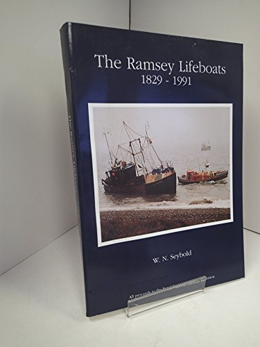 The Ramsey Lifeboats 1829 - 1991.: W. N. Seybold.