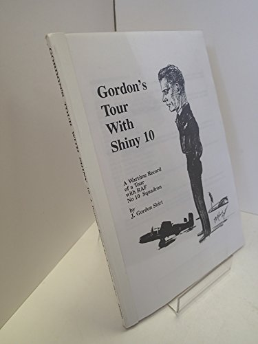 9780951796535: Gordon's Tour with Shiny 10: Wartime Record of a Tour with RAF No.10 Squadron