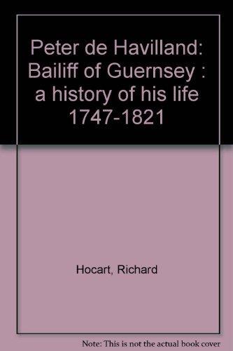 9780951807569: Peter de Havilland: Bailiff of Guernsey : a history of his life 1747-1821
