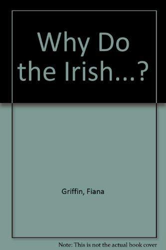Why Do the Irish.?: Fiana Griffin