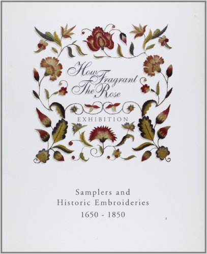 9780951818664: How Fragrant the Rose: Samplers & Historic Embroideries