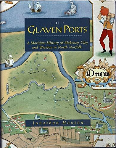 The Glaven Ports. A Maritime History of: Hooton, Jonathan Signed.: