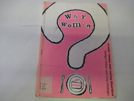 9780951839805: Why Women?: Gender Issues and Eating Disorders