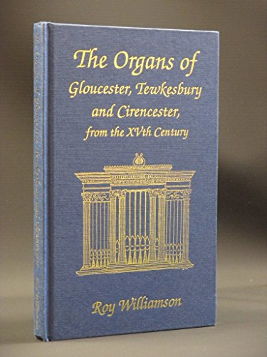 Organs of Gloucester, Tewkesbury and Cirencester from the XVth Century: WILLIAMSON, Roy