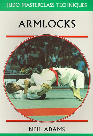 Armlocks (Judo Masterclass Techniques): Neil Adams