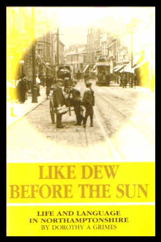 9780951849606: Like Dew Before the Sun: Life and Language in Northamptonshire
