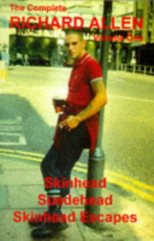9780951849712: The Complete Richard Allen: Skinhead, Suedehead, Skinhead Escapes v. 1