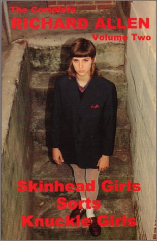 The Complete Richard Allen: Skinhead Girls, Sorts,: Richard Allen