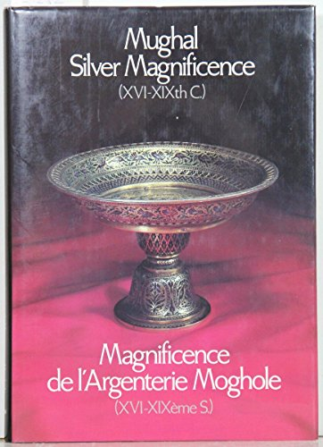 9780951852309: Mughal Silver Magnificence, 16th-19th Century (English and French Edition)