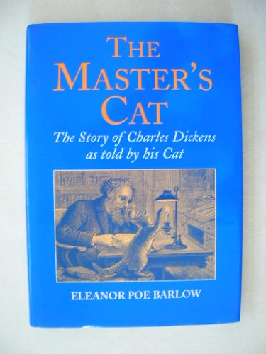 The Master's Cat The Story of Charles Dickens as Told By His Cat: Eleanor Poe Barlow