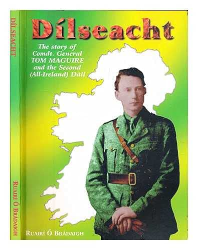9780951856796: Dilseacht: The Story of Comdt. General Tom Maguire and the Second (All-Ireland) Dail