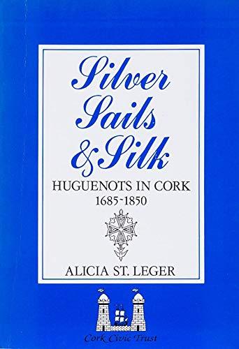 9780951884300: Silver, sails, and silk: Huguenots in Cork, 1685-1850