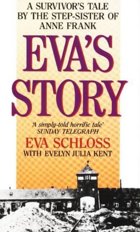Eva's Story: Survivor's Tale by the Step-sister of Anne Frank: Kent, Evelyn Julia, ...