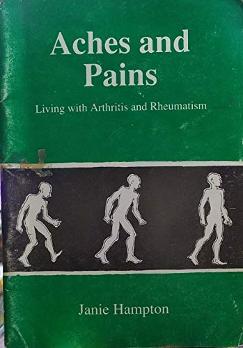 Aches and Pains: Living with Arthritis and: Hampton, Janie
