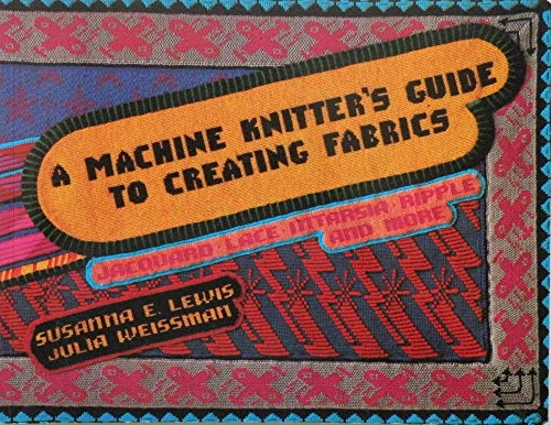 9780951892602: Machine Knitter's Guide to Creating Fabrics: Jacquard, Lace, Intarsia, Ripple and More