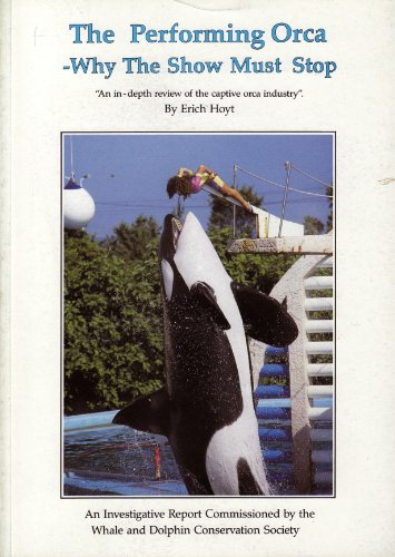 9780951907801: The performing orca - why the show must stop: An in-depth review of the captive orca industry