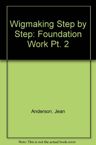 Wigmaking Step by Step: Foundation Work Pt.: Anderson, Jean